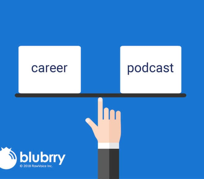 Balancing Career and Podcast - Blubrry
