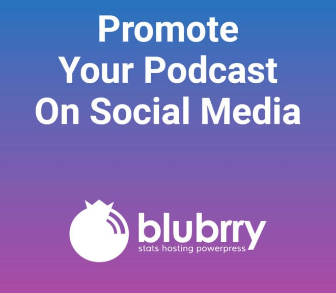 promote your podcast on social media - Blubrry Podcasting