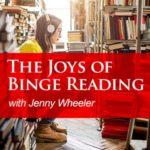 The Joys of Binge Reading with Jenny Wheeler